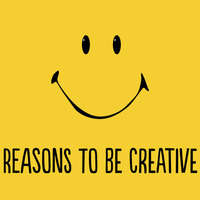 Reasons To Be Creative