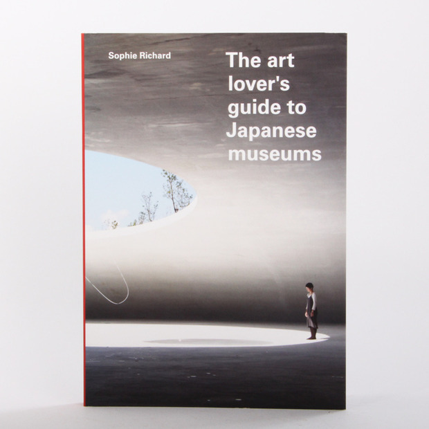 The Art Lover's Guide to Japanese Museums: The first English language guide of its kind to be published in 30 years
