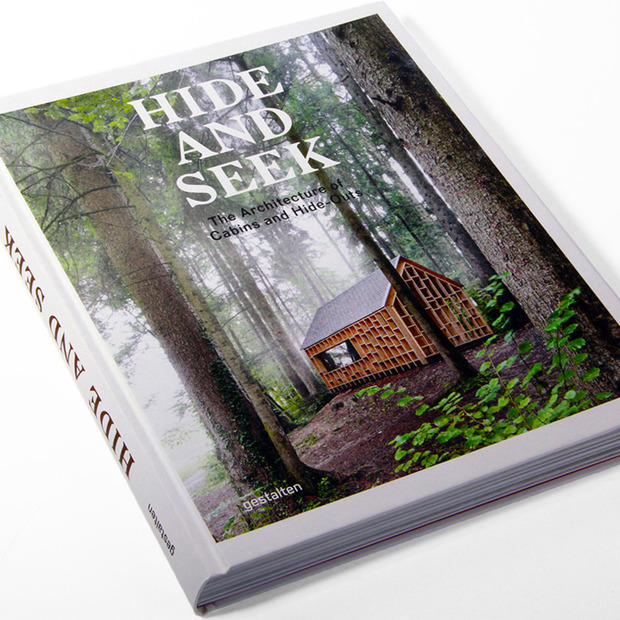Hide and Seek: The Architecture of Cabins and Hideouts: A beautiful book of impressively designed retreats that inspire wilderness solitude