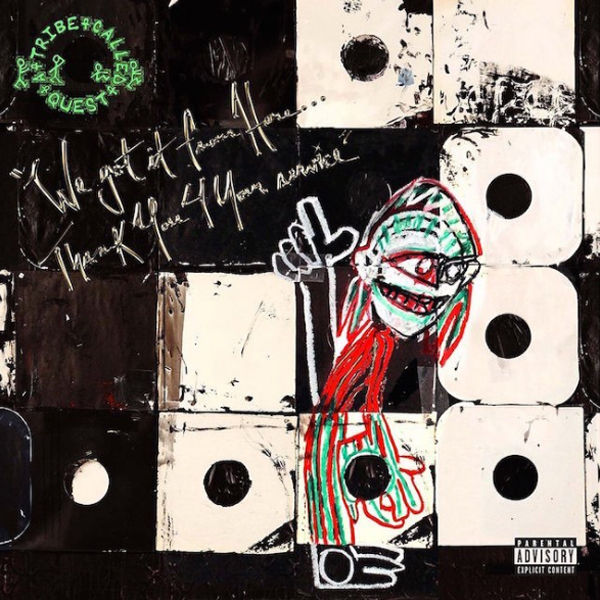 A Tribe Called Quest: We Got it From Here… Thank You 4 Your Service​