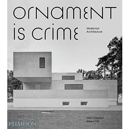 Ornament Is Crime Modernist Architecture Cool Hunting