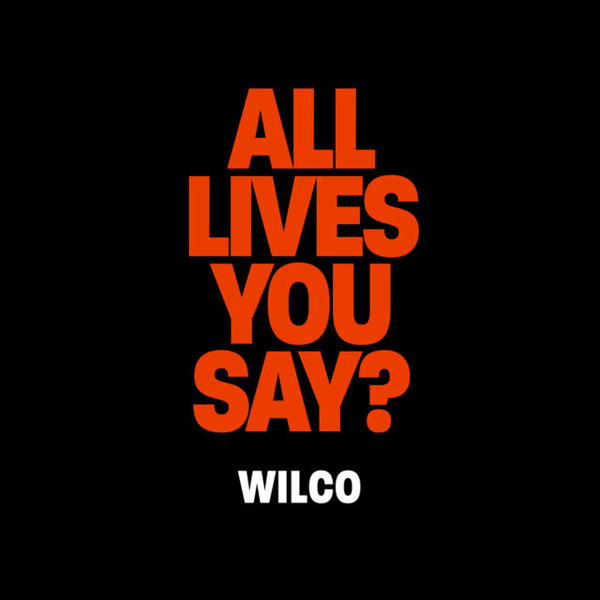 Wilco: All Lives, You Say?