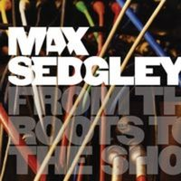 Max Sedgley: From The Roots To The Shoots