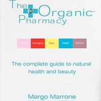 The Organic Pharmacy: The Complete Guide To Natural Health &amp; Beauty