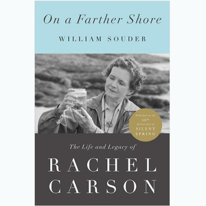 A Farther Shore: The Life and Legacy of Rachel Carson